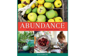 Abundance - How to Store and Preserve Your Garden Produce