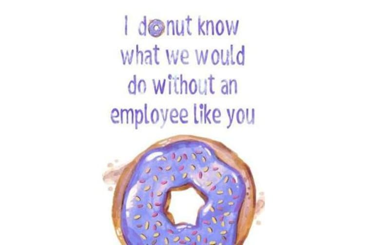 I Donut Know What We Would Do Without an Employee Like You