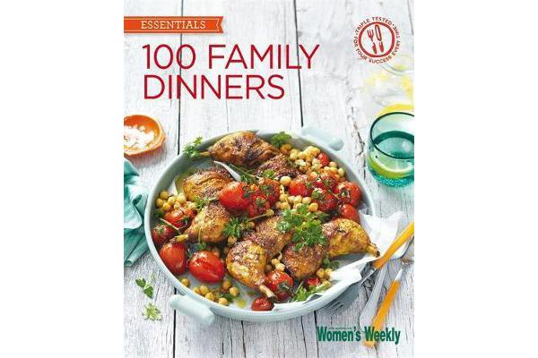 100 Family Dinners - Fuss-free meals the whole family will love