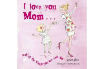 I Love You Mom - And All the Things You Say and Do