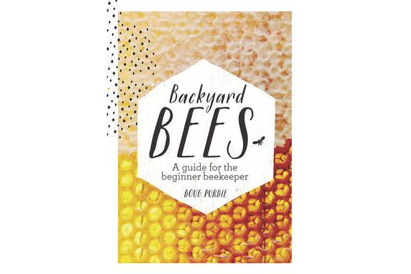 Backyard Bees - A Guide for the Beginner Beekeeper
