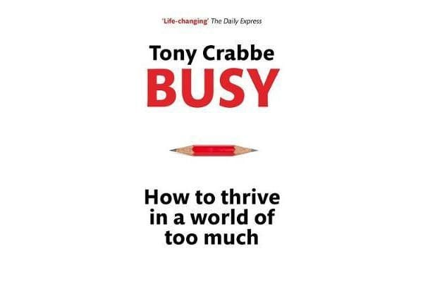Busy - How to thrive in a world of too much