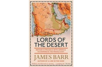 Lords of the Desert - Britain's Struggle with America to Dominate the Middle East