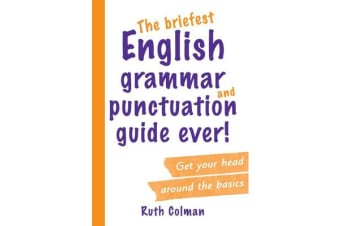 The Briefest English Grammar and Punctuation Guide Ever!