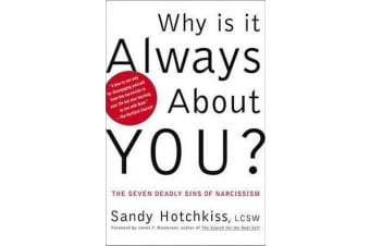 Why Is It Always About You? - The Seven Deadly Sins of Narcissism