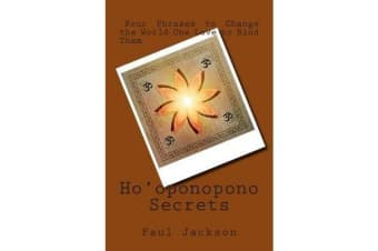 Ho'oponopono Secrets - Four Phrases to Change the World One Love to Bind Them