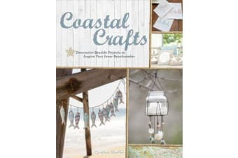 Coastal Crafts - Decorative Seaside Projects to Inspire Your Inner Beachcomber