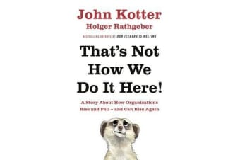 That's Not How We Do It Here! - A Story About How Organizations Rise, Fall - and Can Rise Again