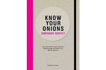Know Your Onions - Corporate Identity - Get your Head Around Corporate Identity Design and Deliver One Like the Big Boys and Girls