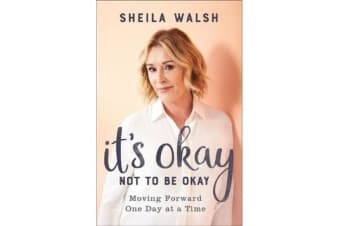 It's Okay Not to Be Okay - Moving Forward One Day at a Time