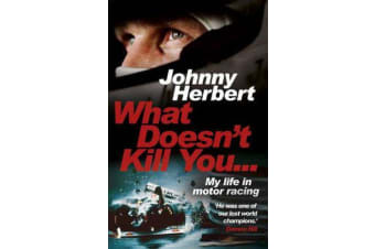What Doesn't Kill You... - My Life in Motor Racing