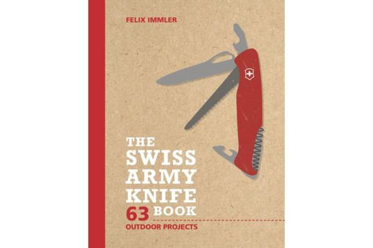 The Swiss Army Knife Book - 63 Outdoor Projects