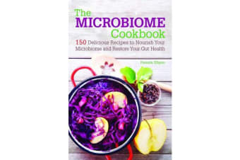 The Microbiome Cookbook - 150 Delicious Recipes to Nourish your Microbiome and Restore your Gut Health