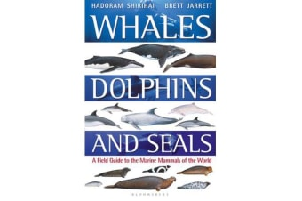 Whales, Dolphins and Seals - A field guide to the marine mammals of the world