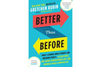Better Than Before - What I Learned About Making and Breaking Habits - to Sleep More, Quit Sugar, Procrastinate Less, and Generally Build a Happier Life