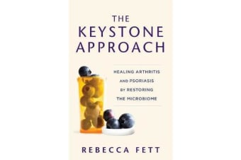 The Keystone Approach - Healing Arthritis and Psoriasis by Restoring the Microbiome