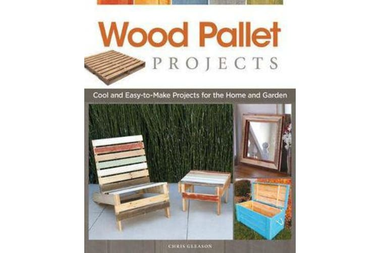 Wood Pallet Projects - Cool and Easy-to-Make Projects for the Home and Garden