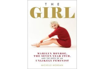 The Girl - Marilyn Monroe, The Seven Year Itch, and the Birth of an Unlikely Feminist