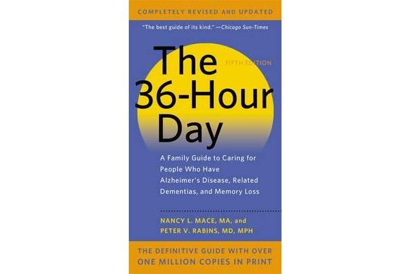 The 36-Hour Day, 5th Edition - A Family Guide to Caring for People Who Have Alzheimer's Disease, Related Dementias, and Memory Loss