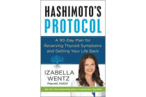 Hashimoto's Protocol - A 90-Day Plan for Reversing Thyroid Symptoms and Getting Your Life Back
