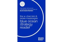 The W. Chan Kim and Renee Mauborgne Blue Ocean Strategy Reader - The iconic articles by bestselling authors W. Chan Kim and Renee Mauborgne