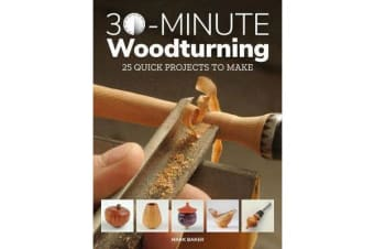 30-Minute Woodturning - 25 Quick Projects to Make