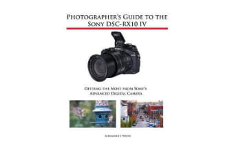 Photographer's Guide to the Sony Dsc-Rx10 IV - Getting the Most from Sony's Advanced Digital Camera