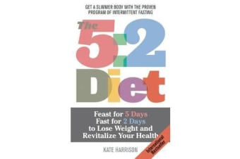 The 5:2 Diet - Feast for 5 Days, Fast for 2 Days to Lose Weight and Revitalize Your Health