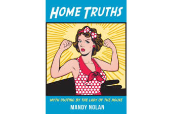 Home Truths - Myth Dusting by the Lady of the House