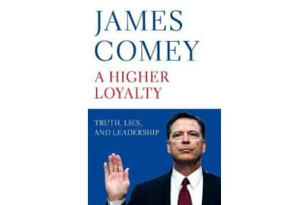 A Higher Loyalty - Truth, Lies, and Leadership