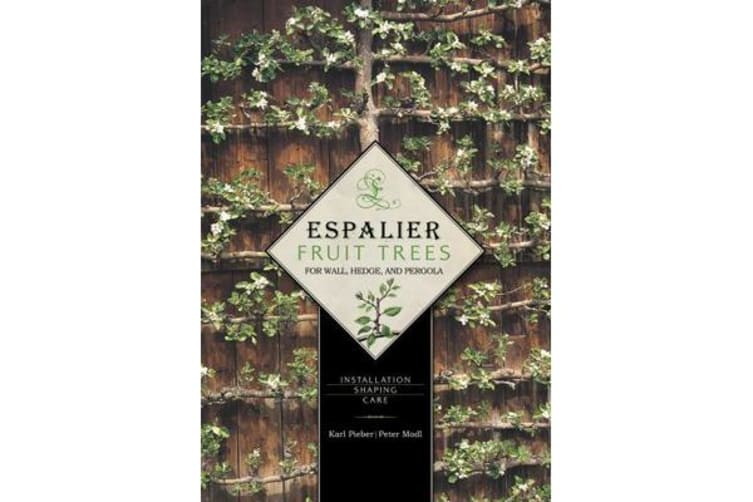 Espalier Fruit Trees For Wall, Hedge, and Pergola - Installation, Shaping, Care