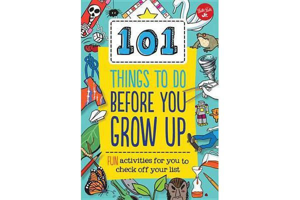 Image of 101 Things to Do Before You Grow Up - Fun Activities for You to Check Off Your List