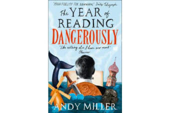 The Year of Reading Dangerously - How Fifty Great Books Saved My Life