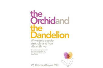 The Orchid and the Dandelion - Why Some Children Struggle and How All Can Thrive