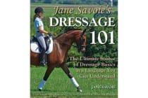 Jane Savoie's Dressage 101 - The Ultimate Source of Dressage Basics in a Language You Can Understand