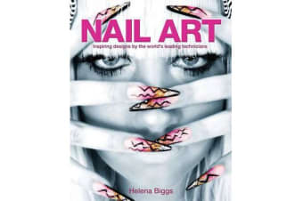 Nail Art - Inspiring Designs by the World's Leading Technicians
