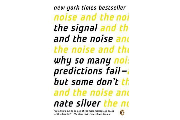 The Signal and the Noise - Why So Many Predictions Fail--But Some Don't