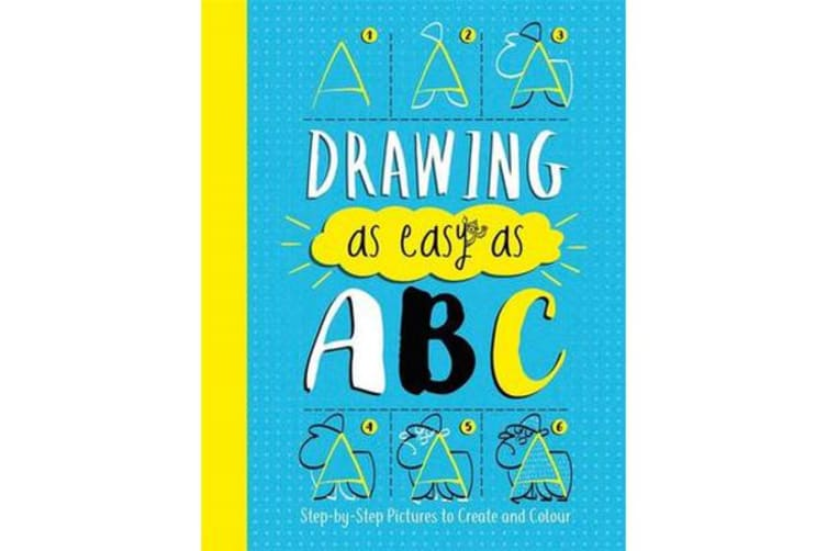 Drawing As Easy As ABC - Step-by-Step Pictures to Create and Colour