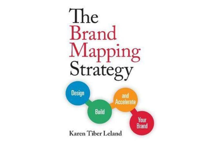 The Brand Mapping Strategy - Design, Build, and Accelerate Your Brand