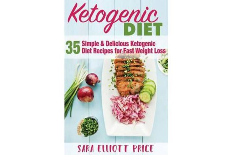 Ketogenic Diet - 35 Simple and Delicious Ketogenic Diet Recipes for Fast Weight Loss