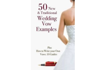 50 New & Traditional Wedding Vow Examples - Plus How to Write Your Own Vows: 10 Guides