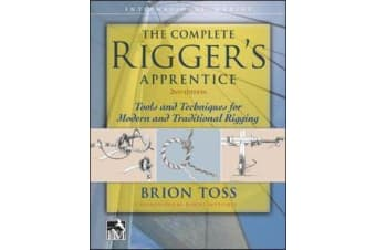 The Complete Rigger's Apprentice - Tools and Techniques for Modern and Traditional Rigging, Second Edition
