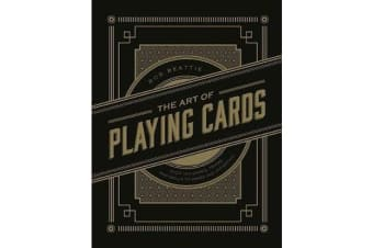 The Art of Playing Cards - Over 100 Games, Tricks, and Skills to Amaze and Entertain