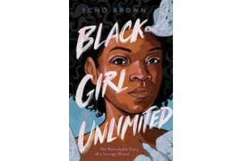 Black Girl Unlimited - The Remarkable Story of a Teenage Wizard