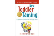 New Toddler Taming - A parents' guide to the first four years