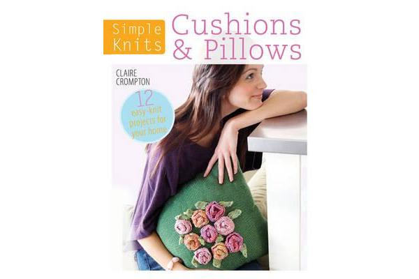 Simple Knits Cushions & Pillows - 12 easy-knit projects for your home