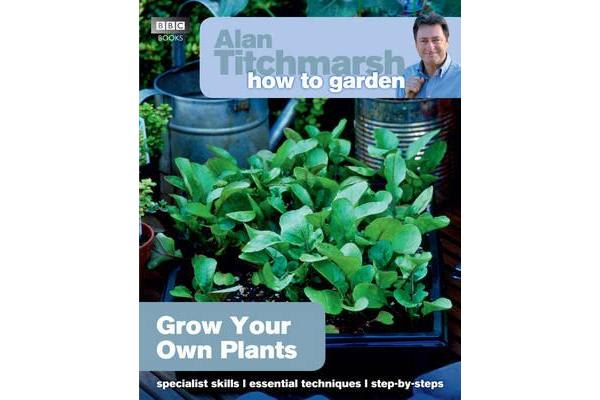 Alan Titchmarsh How to Garden - Grow Your Own Plants