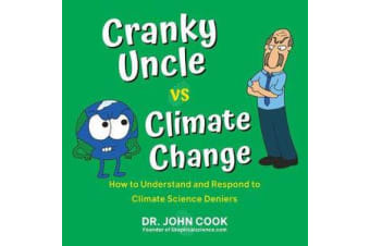 Cranky Uncle Vs. Climate Change - How to Understand and Respond to Climate Science Deniers