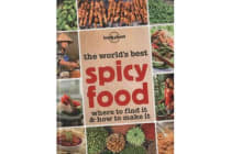 The World's Best Spicy Food - Where to Find it and How to Make it