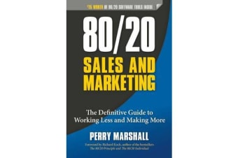80/20 Sales and Marketing - The Definitive Guide to Working Less and Making More